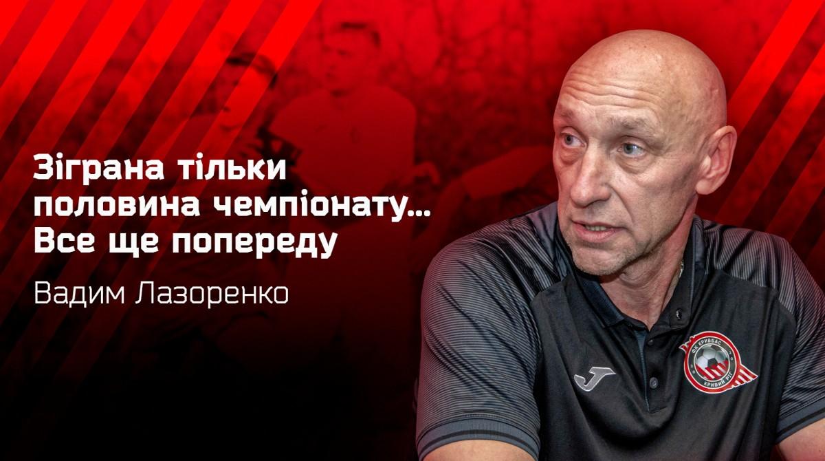 Вадим Лазоренко: Зіграна тільки половина чемпіонату... Все ще попереду}